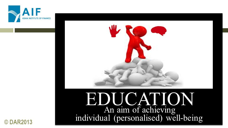 © DAR2013 EDUCATION An aim of achieving individual (personalised) well-being