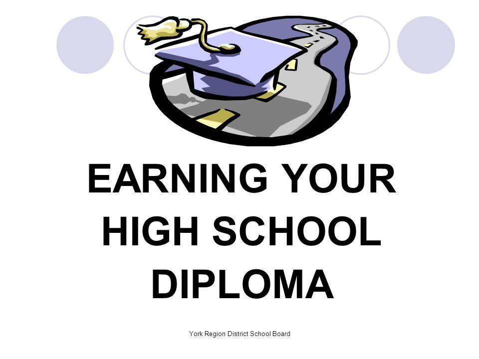 York Region District School Board EARNING YOUR HIGH SCHOOL DIPLOMA