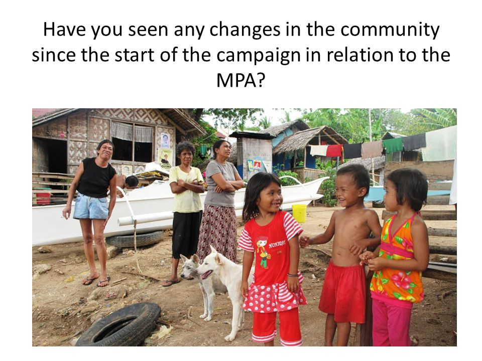Have you seen any changes in the community since the start of the campaign in relation to the MPA?