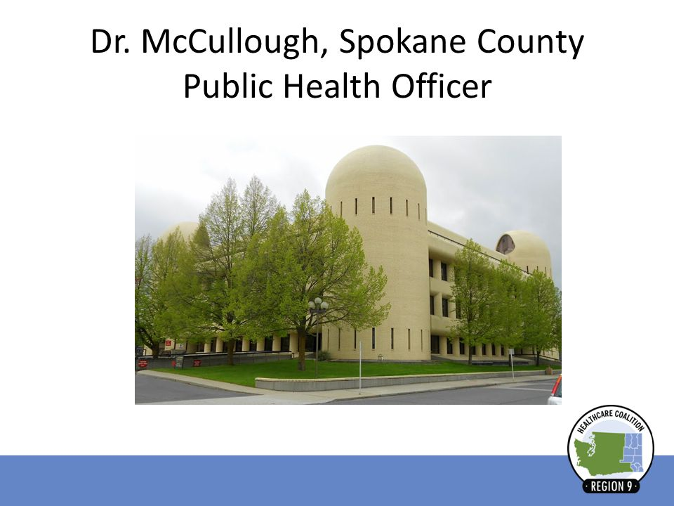 Dr. McCullough, Spokane County Public Health Officer Introduction, overview of meeting agenda 5 W of Public Health In Spokane County: Who, What, When,