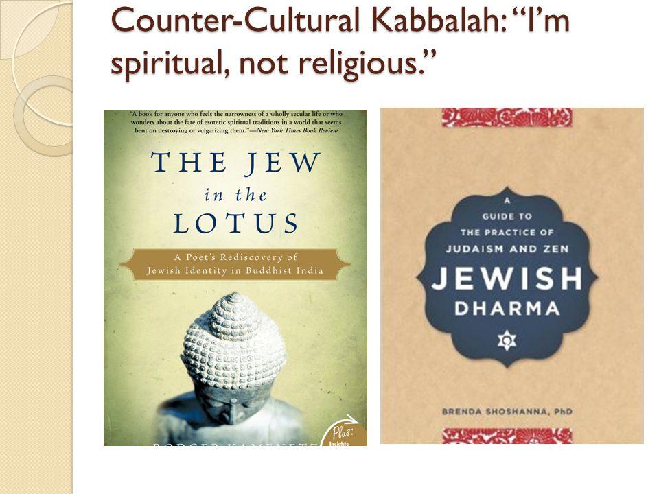Counter-Cultural Kabbalah: I'm spiritual, not religious.