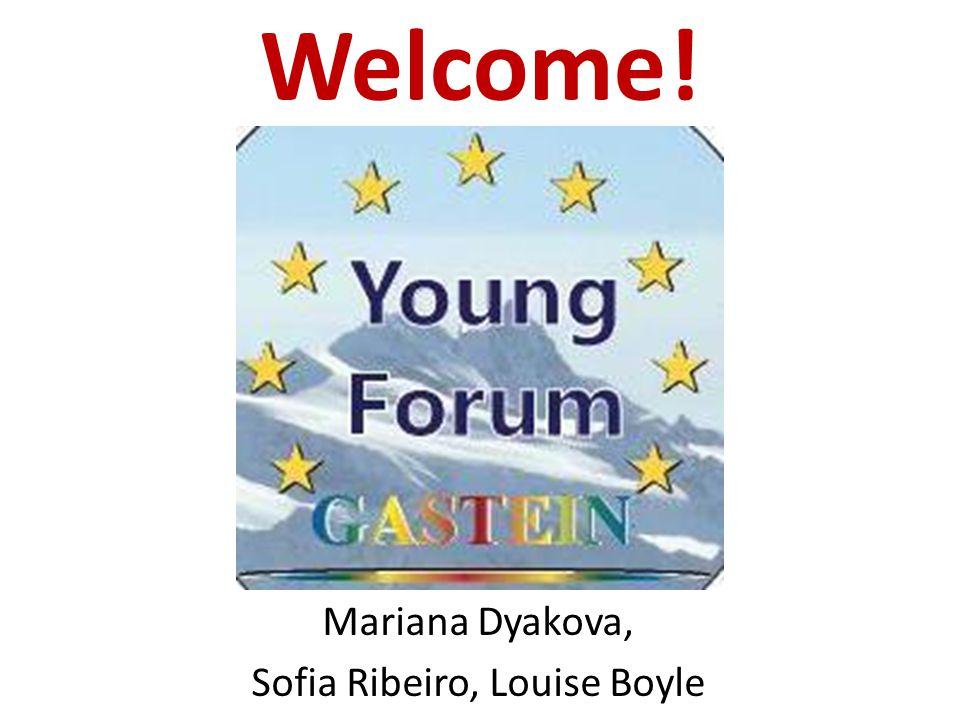 Welcome! Mariana Dyakova, Sofia Ribeiro, Louise Boyle