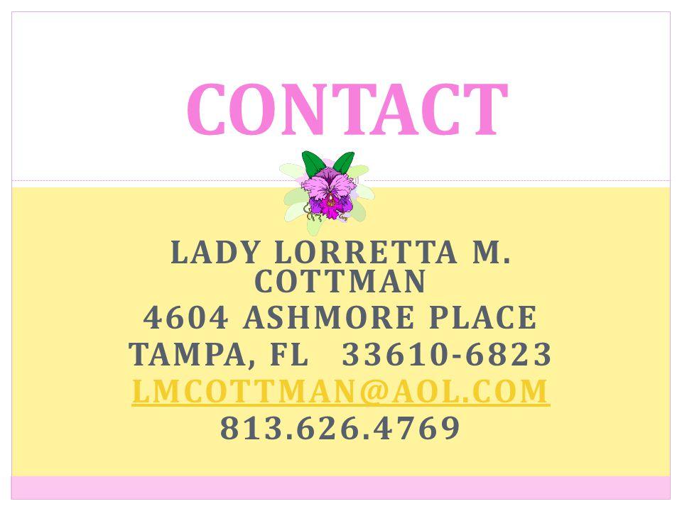 LADY LORRETTA M. COTTMAN 4604 ASHMORE PLACE TAMPA, FL 33610-6823 LMCOTTMAN@AOL.COM 813.626.4769 CONTACT