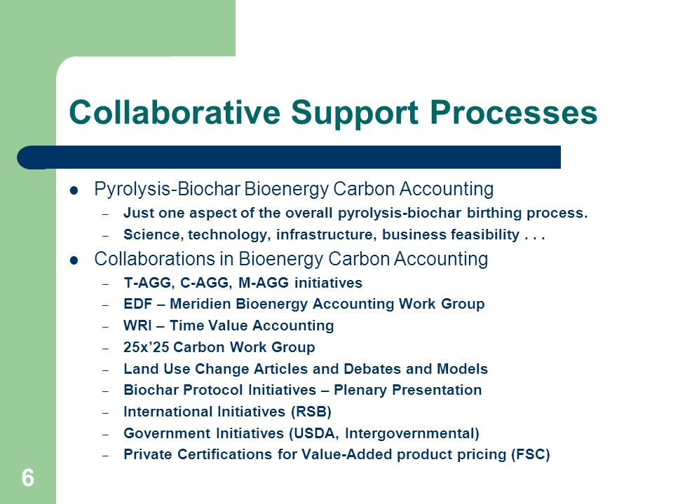 Collaborative Support Processes Pyrolysis-Biochar Bioenergy Carbon Accounting – Just one aspect of the overall pyrolysis-biochar birthing process.