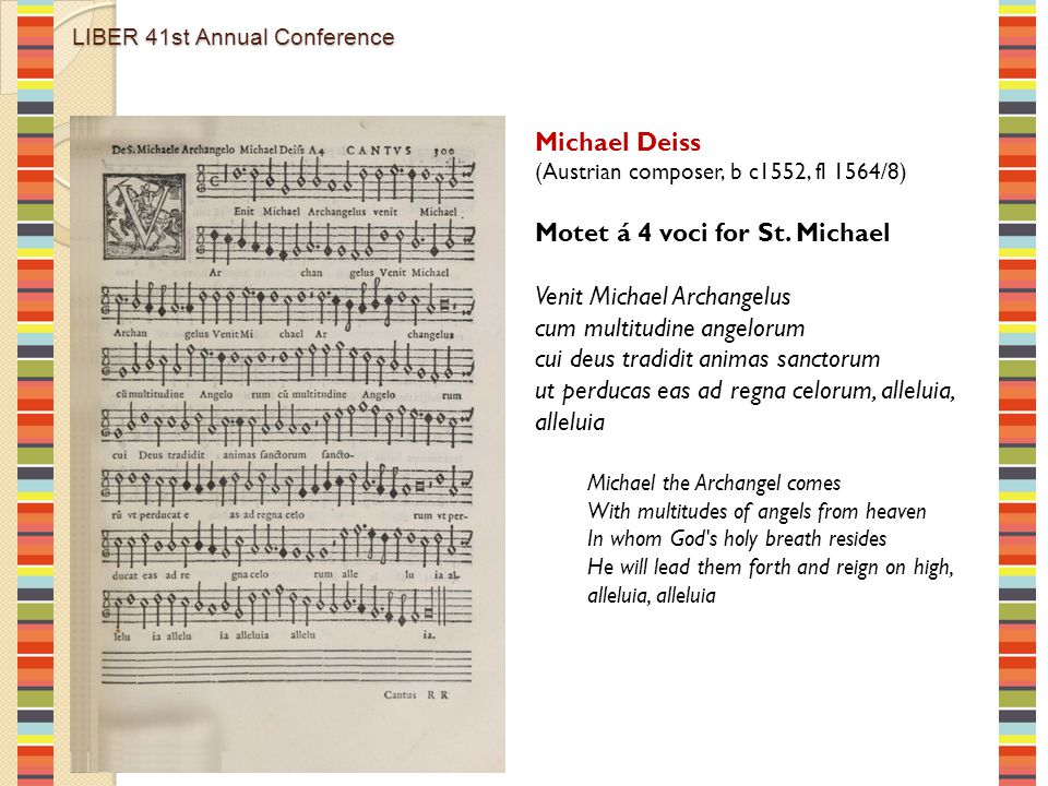 LIBER 41st Annual Conference Michael Deiss (Austrian composer, b c1552, fl 1564/8) Motet á 4 voci for St. Michael Venit Michael Archangelus cum multit