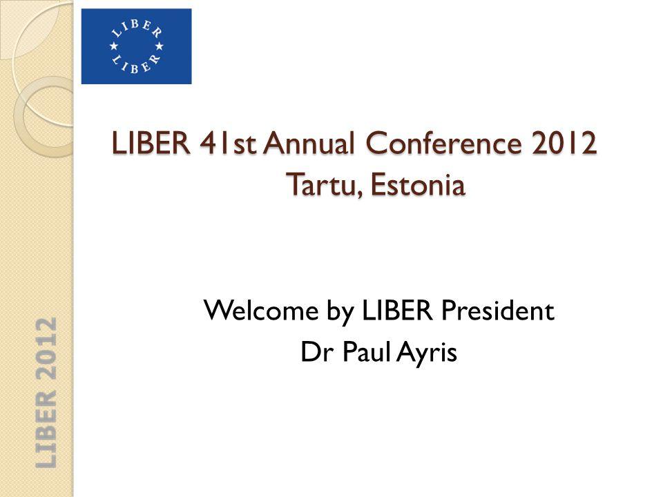 LIBER 41st Annual Conference 2012 Tartu, Estonia Plenary Session Chair: Kristiina Hormia-Poutanen