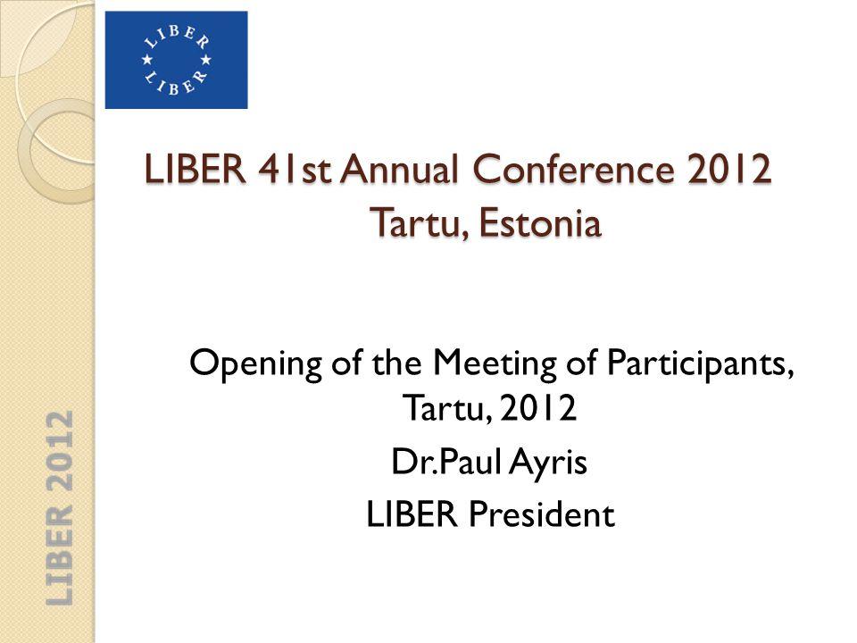 LIBER 41st Annual Conference 2012 Tartu, Estonia Nominations for the LIBER Executive Board Dr Ann Matheson LIBER Secretary-General