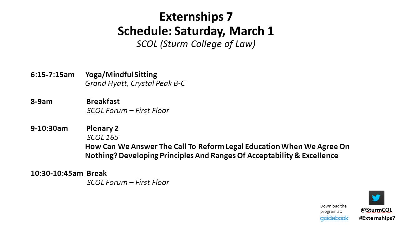 Externships 7 Schedule: Saturday, March 1 SCOL (Sturm College of Law) 10:45-12:15pm Concurrent Sessions 4 1)New Clinicians 3: The Academic Component: It Doesn't Have To Be Dull SCOL 165 2)Tweets, Tags, 'n' Trolls: The Role of Social Media in Law Students' Professional Development SCOL 280 3) WOW.