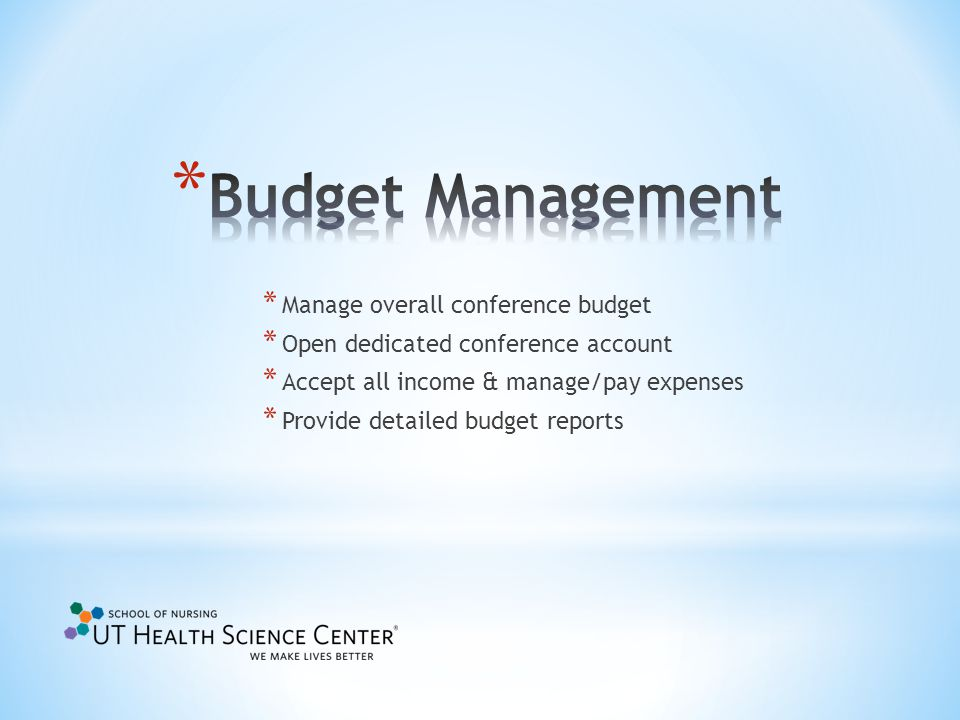 * Manage overall conference budget * Open dedicated conference account * Accept all income & manage/pay expenses * Provide detailed budget reports