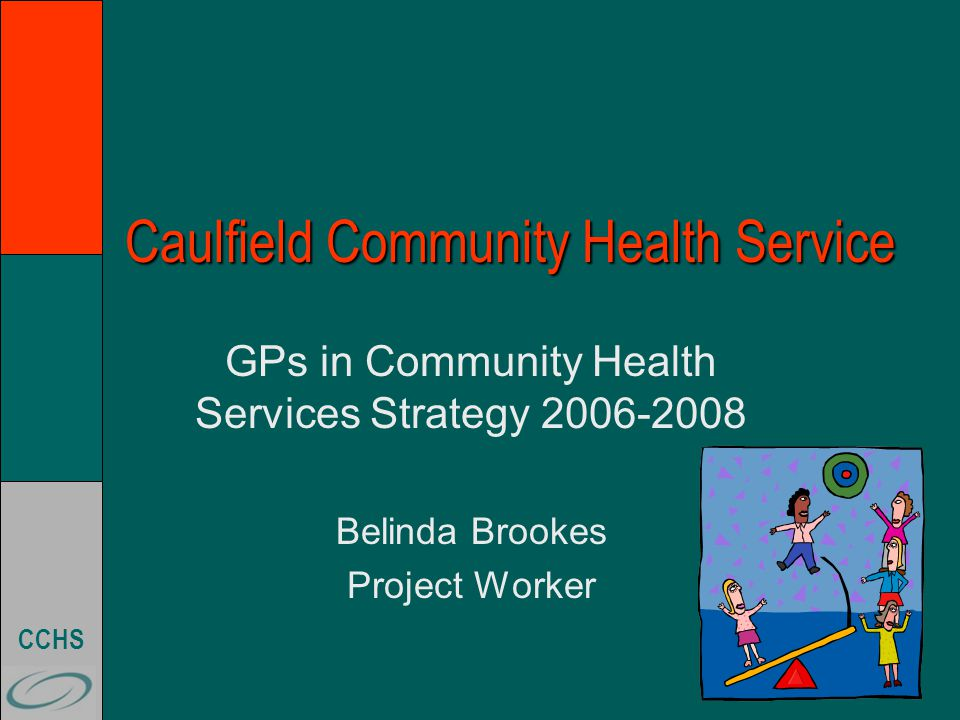 CCHS GPs in Community Health Services Strategy Project Objective: To improve GP access and integration with allied health and community health nursing by undertaking a systematic and coordinated approach to care planning and care outcomes  Residents of pension-level Supported Residential Services (SRS)
