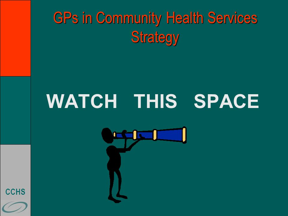 CCHS GPs in Community Health Services Strategy WATCH THIS SPACE