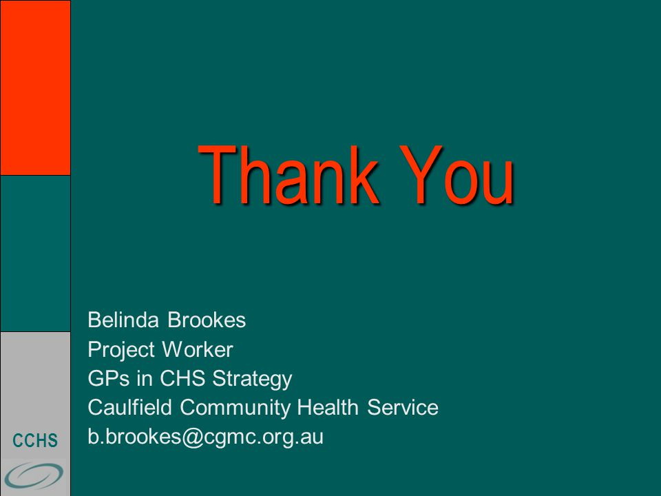CCHS Thank You Belinda Brookes Project Worker GPs in CHS Strategy Caulfield Community Health Service b.brookes@cgmc.org.au
