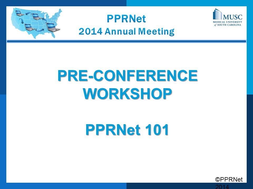 ©PPRNet 2014 PRE-CONFERENCE WORKSHOP PPRNet 101