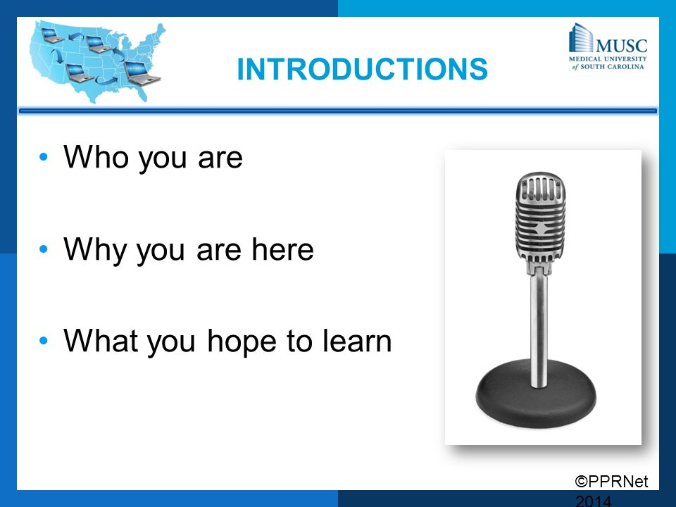 ©PPRNet 2014 INTRODUCTIONS Who you are Why you are here What you hope to learn