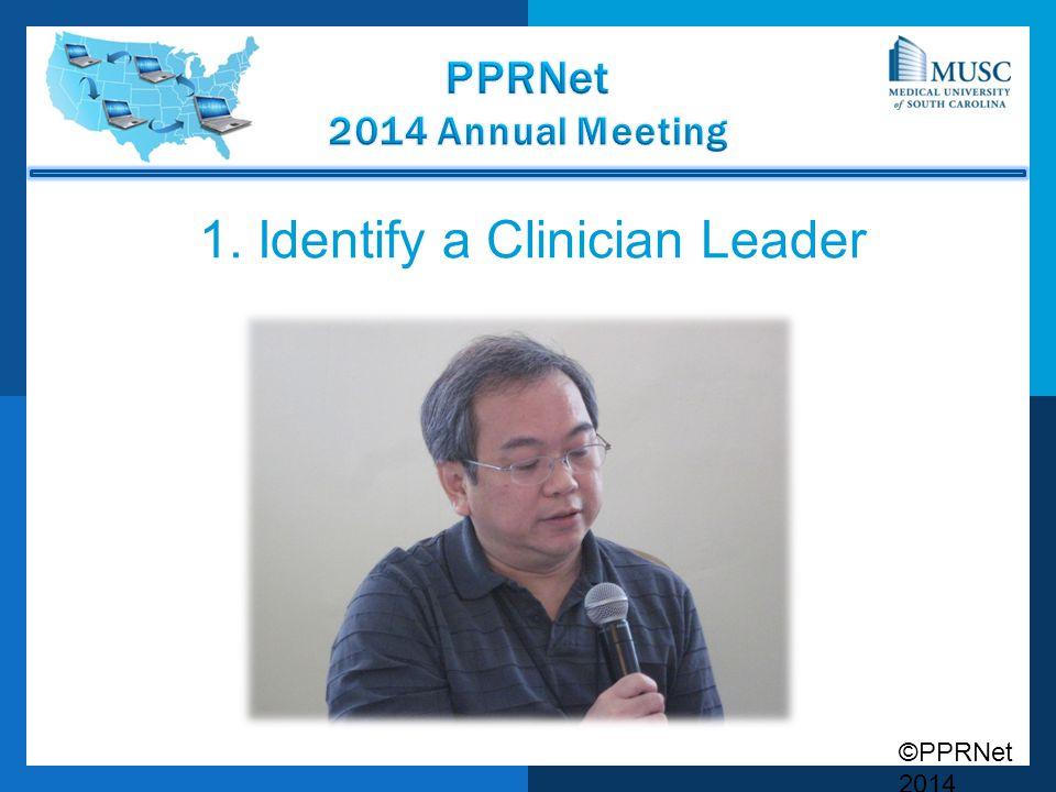 ©PPRNet 2014 1. Identify a Clinician Leader