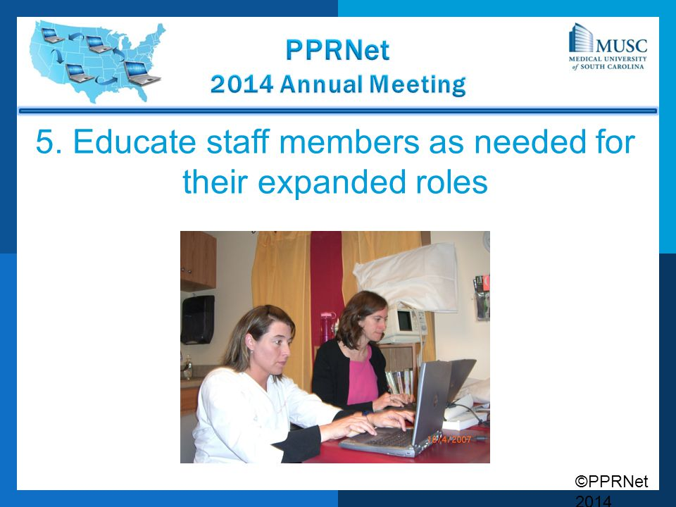©PPRNet 2014 5. Educate staff members as needed for their expanded roles