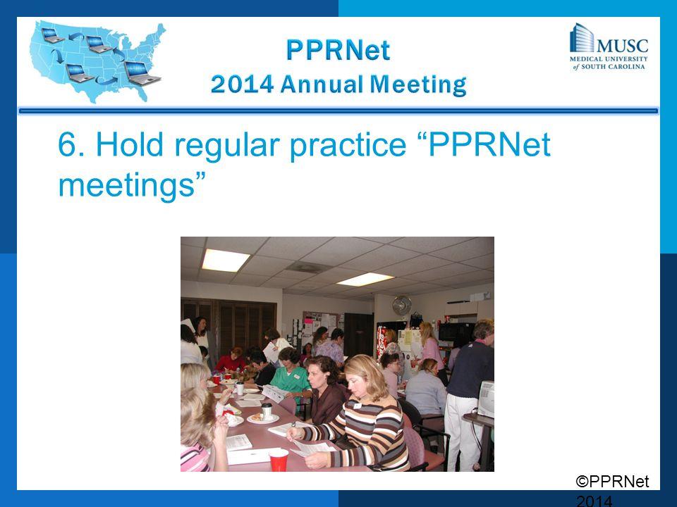 "©PPRNet 2014 6. Hold regular practice ""PPRNet meetings"""