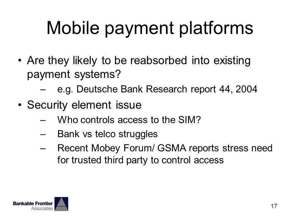 17 Mobile payment platforms Are they likely to be reabsorbed into existing payment systems.