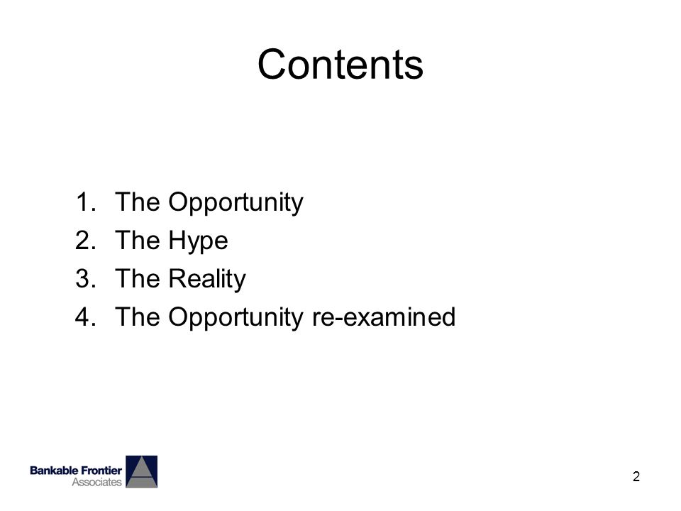 2 Contents 1.The Opportunity 2.The Hype 3.The Reality 4.The Opportunity re-examined
