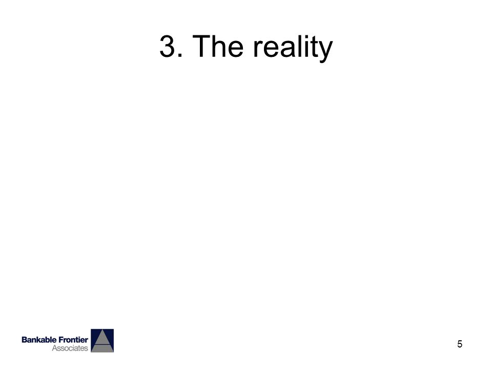 5 3. The reality