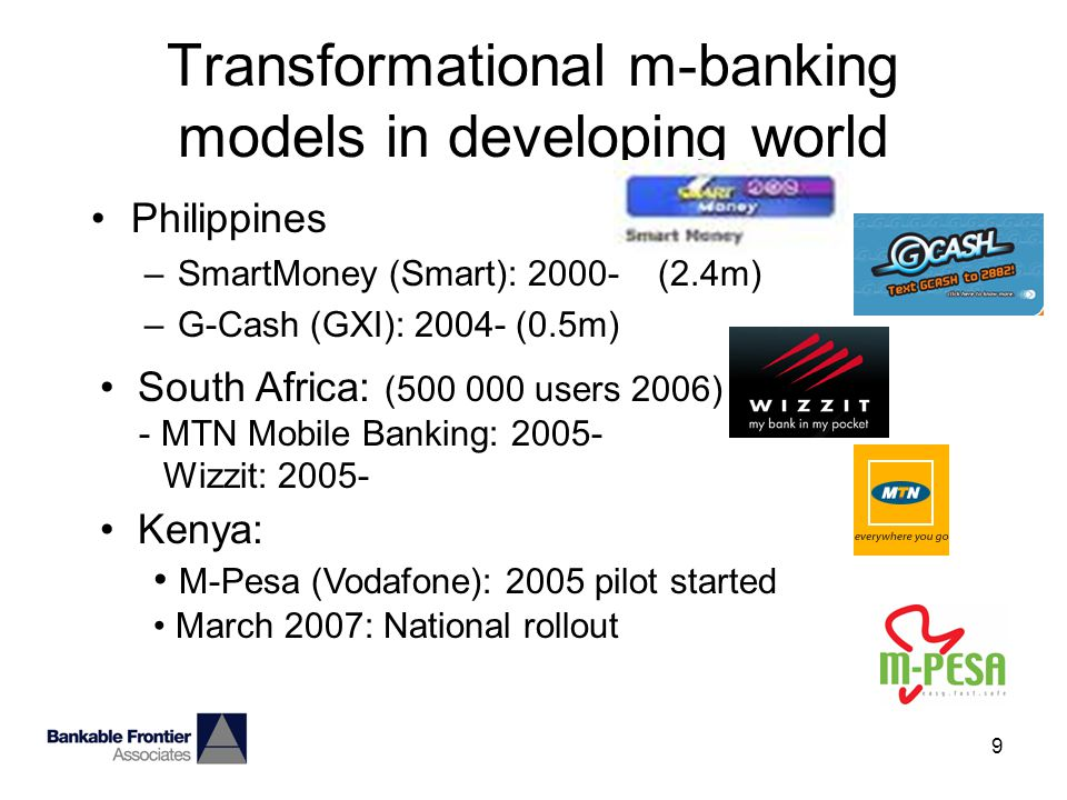 9 Transformational m-banking models in developing world Philippines –SmartMoney (Smart): 2000- (2.4m) –G-Cash (GXI): 2004- (0.5m) South Africa: (500 000 users 2006) - MTN Mobile Banking: 2005- Wizzit: 2005- Kenya: M-Pesa (Vodafone): 2005 pilot started March 2007: National rollout