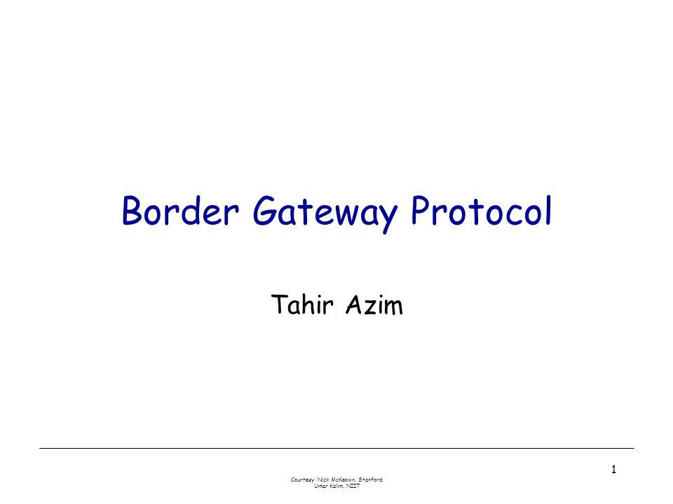 Courtesy: Nick McKeown, Stanford Umar Kalim, NIIT 1 Border Gateway Protocol Tahir Azim