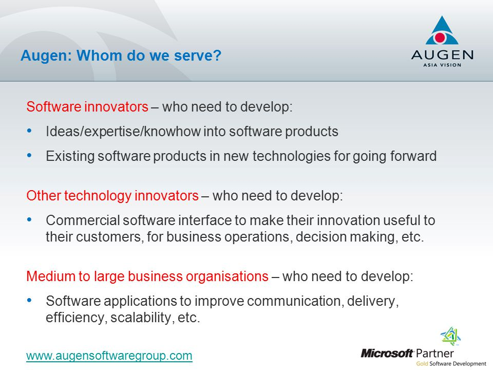 Software innovators – who need to develop: Ideas/expertise/knowhow into software products Existing software products in new technologies for going forward Other technology innovators – who need to develop: Commercial software interface to make their innovation useful to their customers, for business operations, decision making, etc.