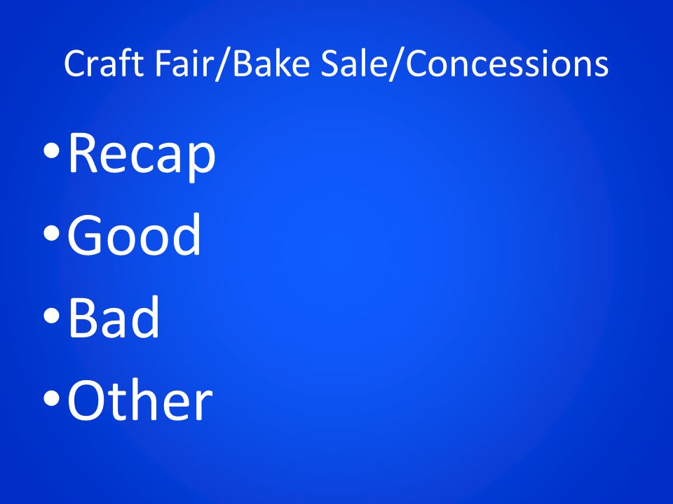 Craft Fair/Bake Sale/Concessions Recap Good Bad Other