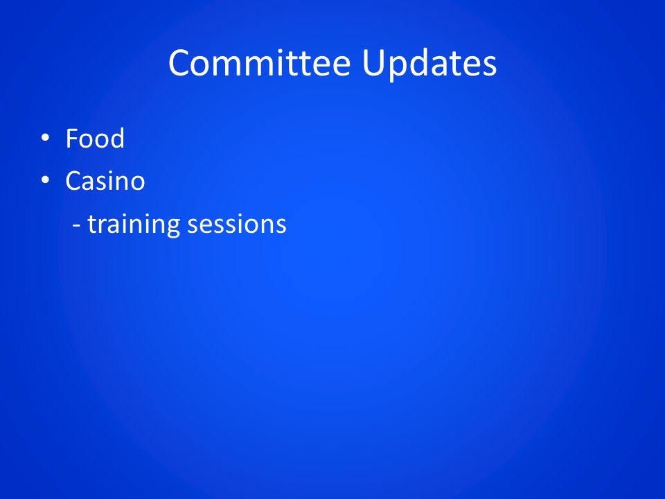 Committee Updates Food Casino - training sessions