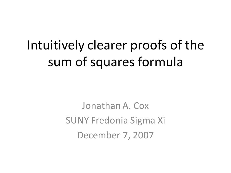 Intuitively clearer proofs of the sum of squares formula Jonathan A.