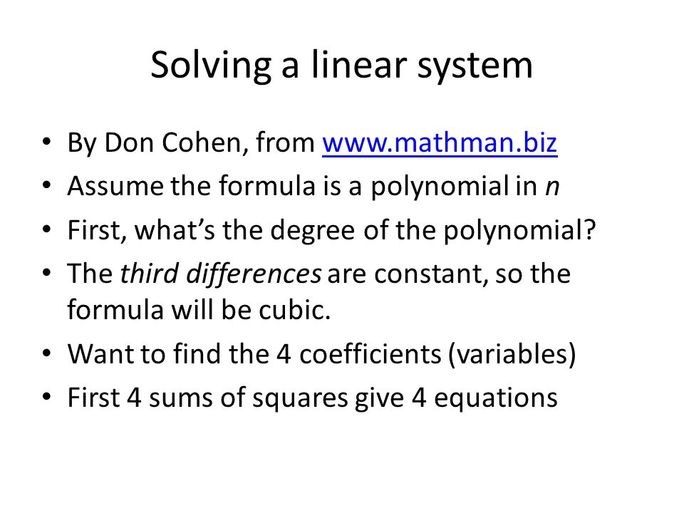 Solving a linear system By Don Cohen, from www.mathman.bizwww.mathman.biz Assume the formula is a polynomial in n First, what's the degree of the polynomial.