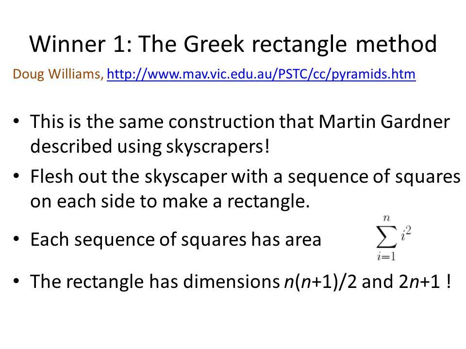 Winner 1: The Greek rectangle method Doug Williams, http://www.mav.vic.edu.au/PSTC/cc/pyramids.htmhttp://www.mav.vic.edu.au/PSTC/cc/pyramids.htm This is the same construction that Martin Gardner described using skyscrapers.