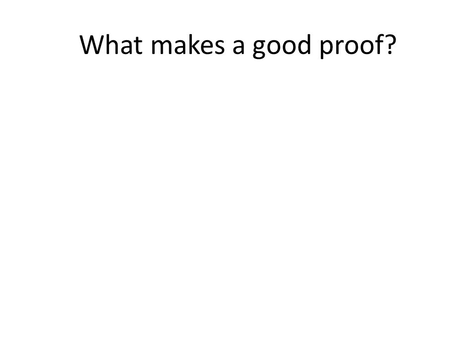 What makes a good proof