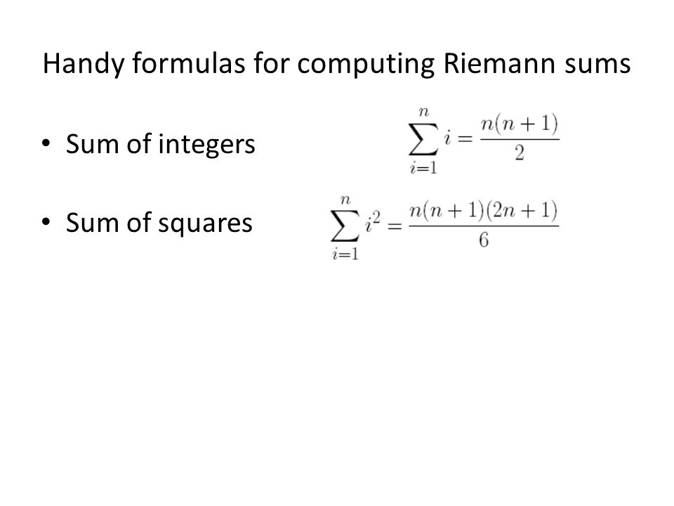 Handy formulas for computing Riemann sums Sum of integers Sum of squares