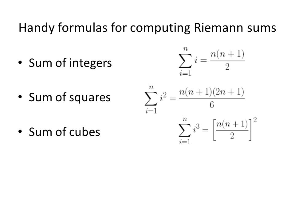 Handy formulas for computing Riemann sums Sum of integers Sum of squares Sum of cubes