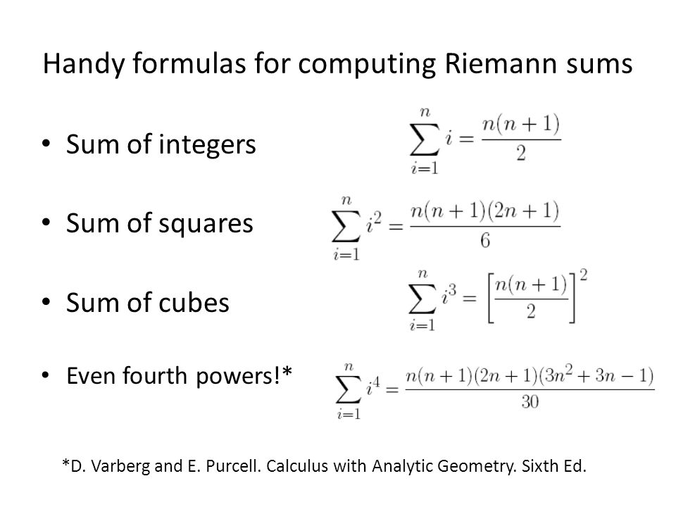 Handy formulas for computing Riemann sums Sum of integers Sum of squares Sum of cubes Even fourth powers!* *D.