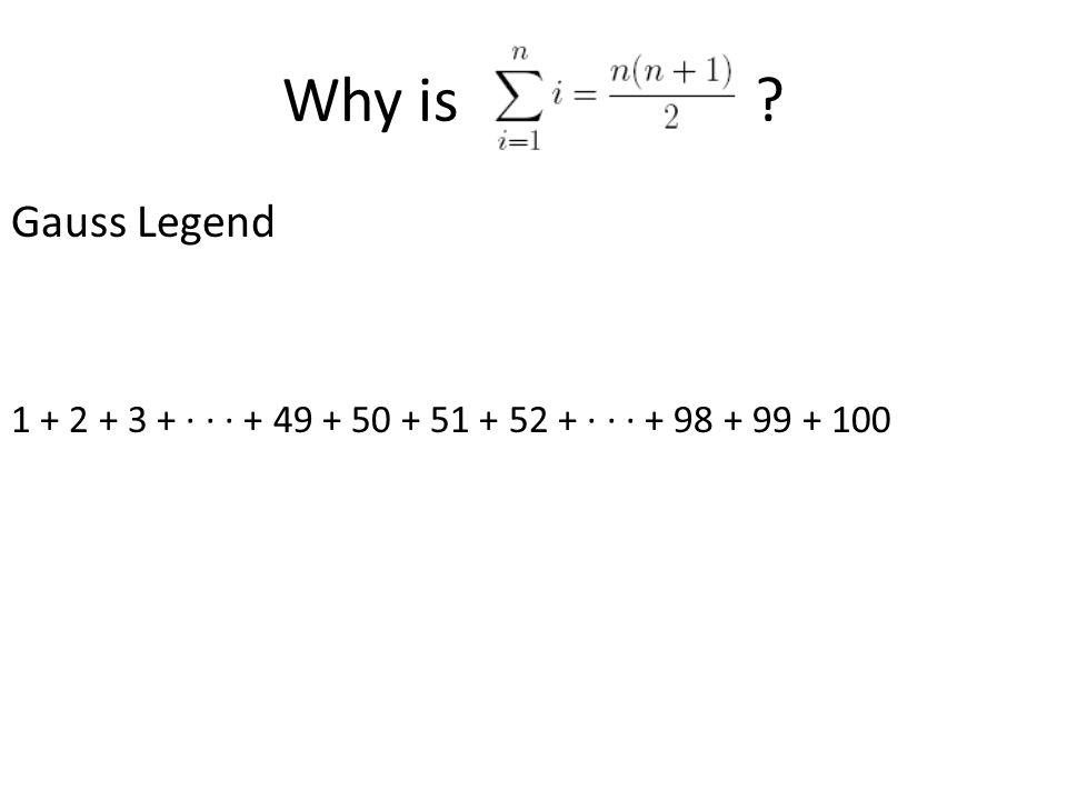 Gauss Legend 1 + 2 + 3 + ∙ ∙ ∙ + 49 + 50 + 51 + 52 + ∙ ∙ ∙ + 98 + 99 + 100