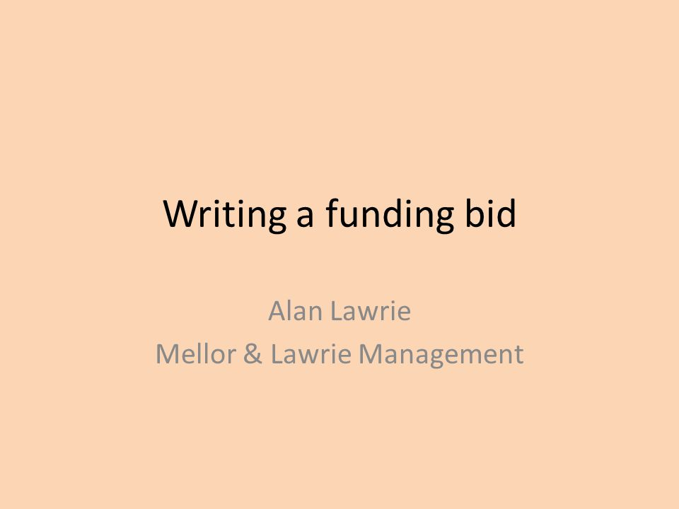Bid writing 16.Show that you have the organisational capacity to deliver the project  Evidence of sound management  Evidence of similar projects 17.Highlight the organisation's experience  Show your track record  Competence in this area · 18.