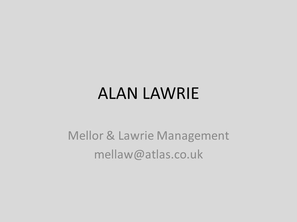 ALAN LAWRIE Mellor & Lawrie Management mellaw@atlas.co.uk