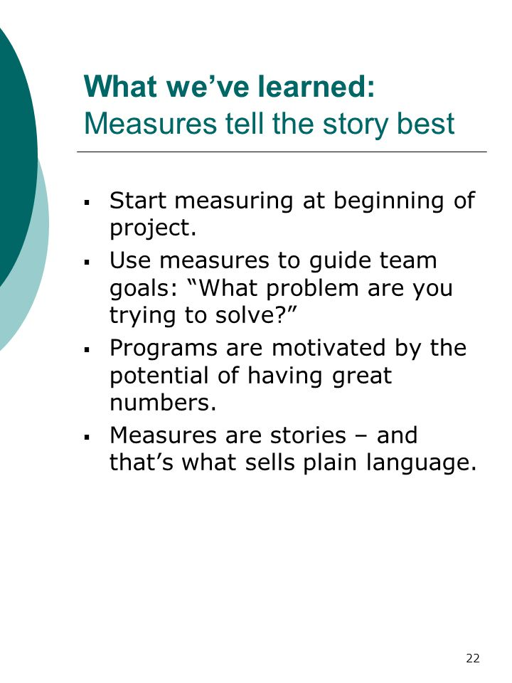 22 What we've learned: Measures tell the story best  Start measuring at beginning of project.