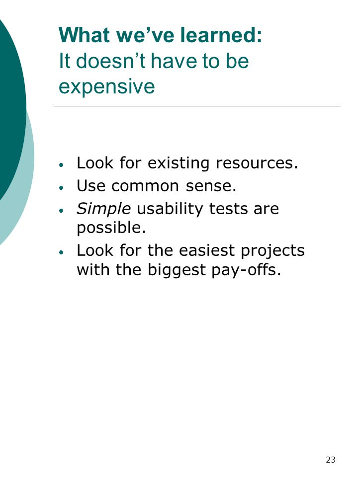 23 What we've learned: It doesn't have to be expensive Look for existing resources.