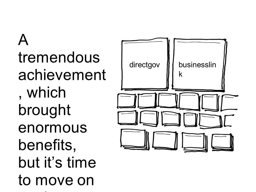 A tremendous achievement, which brought enormous benefits, but it's time to move on again directgovbusinesslin k