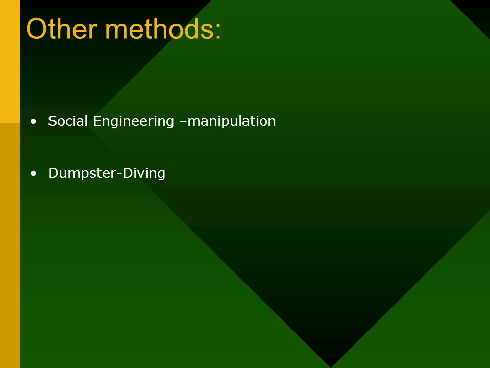 Other methods: Social Engineering –manipulation Dumpster-Diving