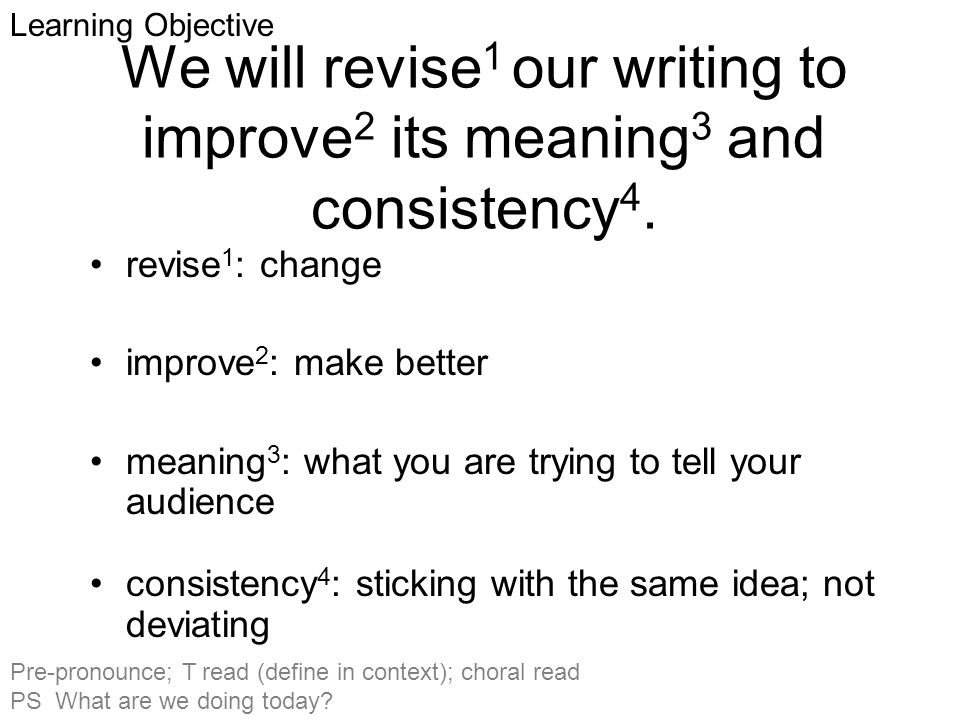 We will revise 1 our writing to improve 2 its meaning 3 and consistency 4.