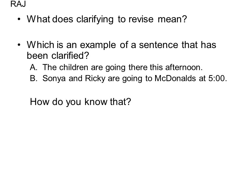 What does clarifying to revise mean. Which is an example of a sentence that has been clarified.