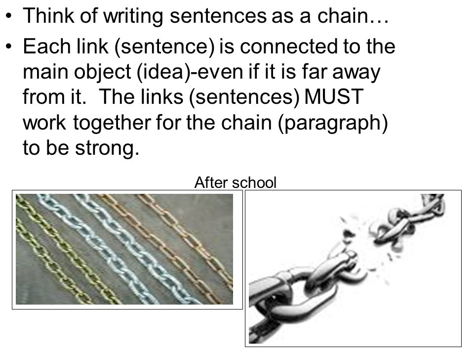Think of writing sentences as a chain… Each link (sentence) is connected to the main object (idea)-even if it is far away from it.