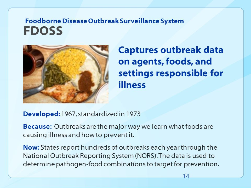 Developed: 1967, standardized in 1973 Because: Outbreaks are the major way we learn what foods are causing illness and how to prevent it. Now: States
