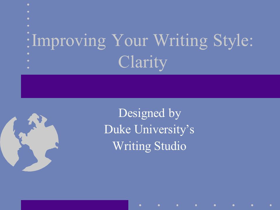 Improving Your Writing Style: Clarity Designed by Duke University's Writing Studio