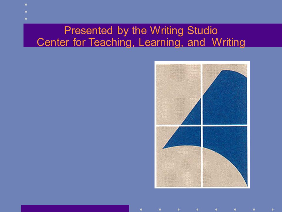 Presented by the Writing Studio Center for Teaching, Learning, and Writing