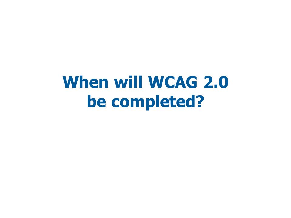 When will WCAG 2.0 be completed